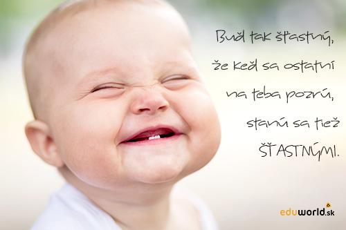 Citáty- Buď tak šťastný, že keď sa na teba niekto pozrie, stane sa tiež šťastným.