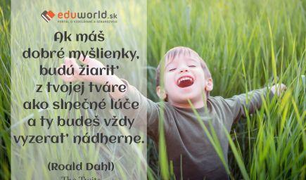 Ak máš dobré myšlienky, budú žiariť z tvojej tváre ako slnečné lúče\na ty budeš vždy vyzerať nádherne. \n(Roald Dahl) The Twits